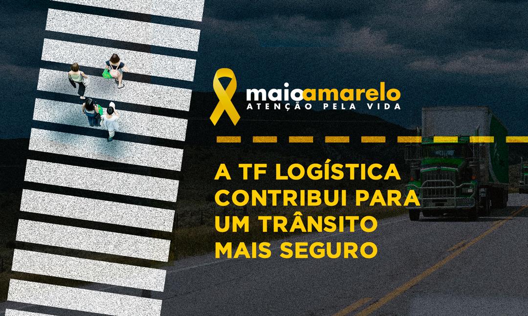 Maio amarelo: Como a TF Logística contribui com a segurança dos motoristas que prestam serviços